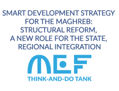 SMART DEVELOPMENT STRATEGY FOR THE MAGHREB: STRUCTURAL REFORM, A NEW ROLE FOR THE STATE, REGIONAL INTEGRATION
